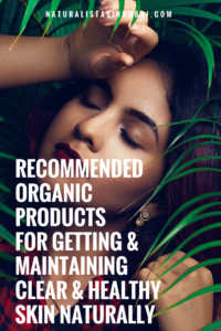 Top recommended organic products for getting and maintaining healthy skin naturally