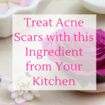 Treat Acne Scars with this Ingredient from Your Kitchen
