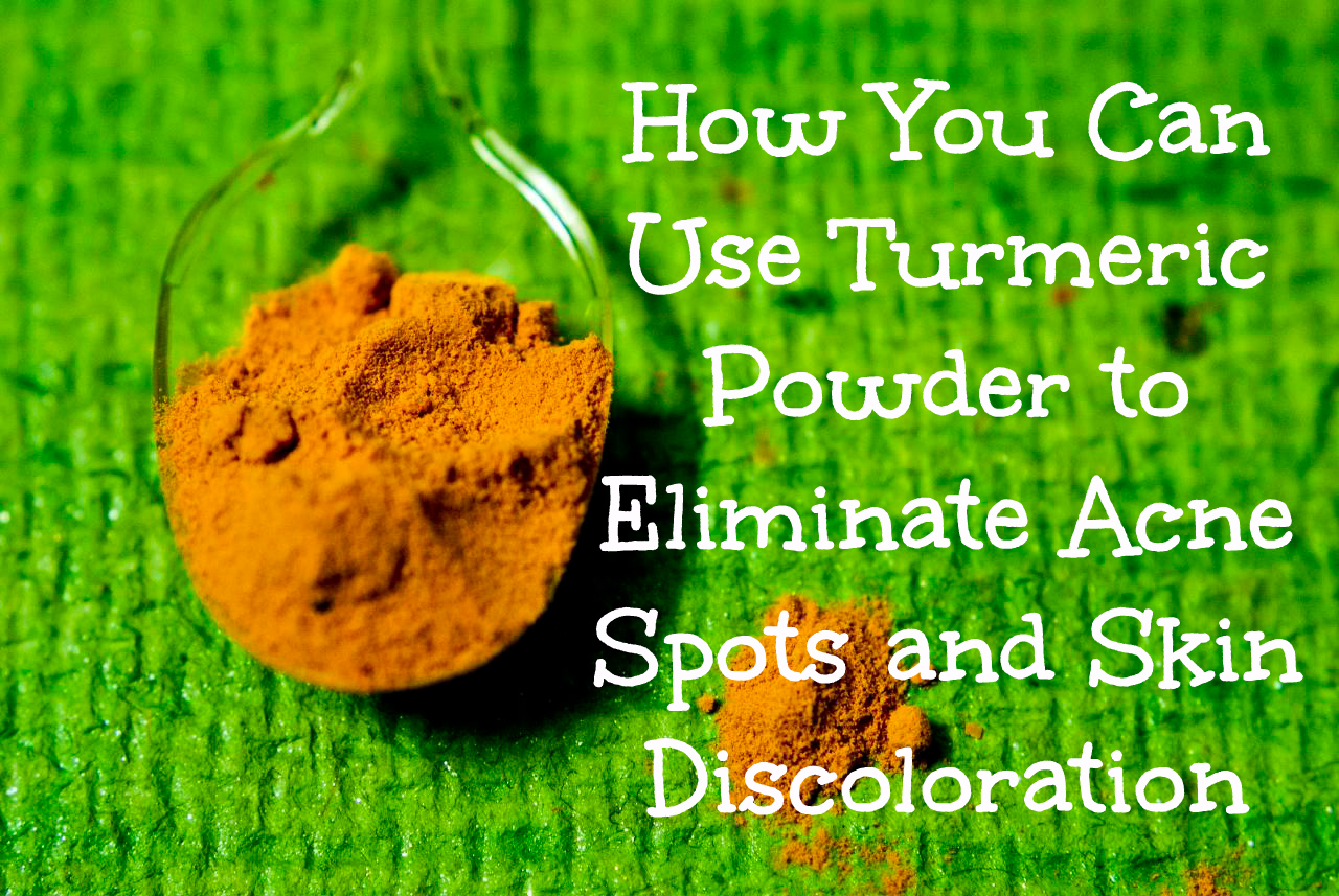 How You Can Use Turmeric Powder to Eliminate Acne Spots and Skin Discoloration