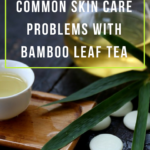 How to Solve Common Skin Care Problems with Bamboo Leaf Tea
