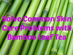 skin-care-problems-in-dubai-bamboo-leaf-tea