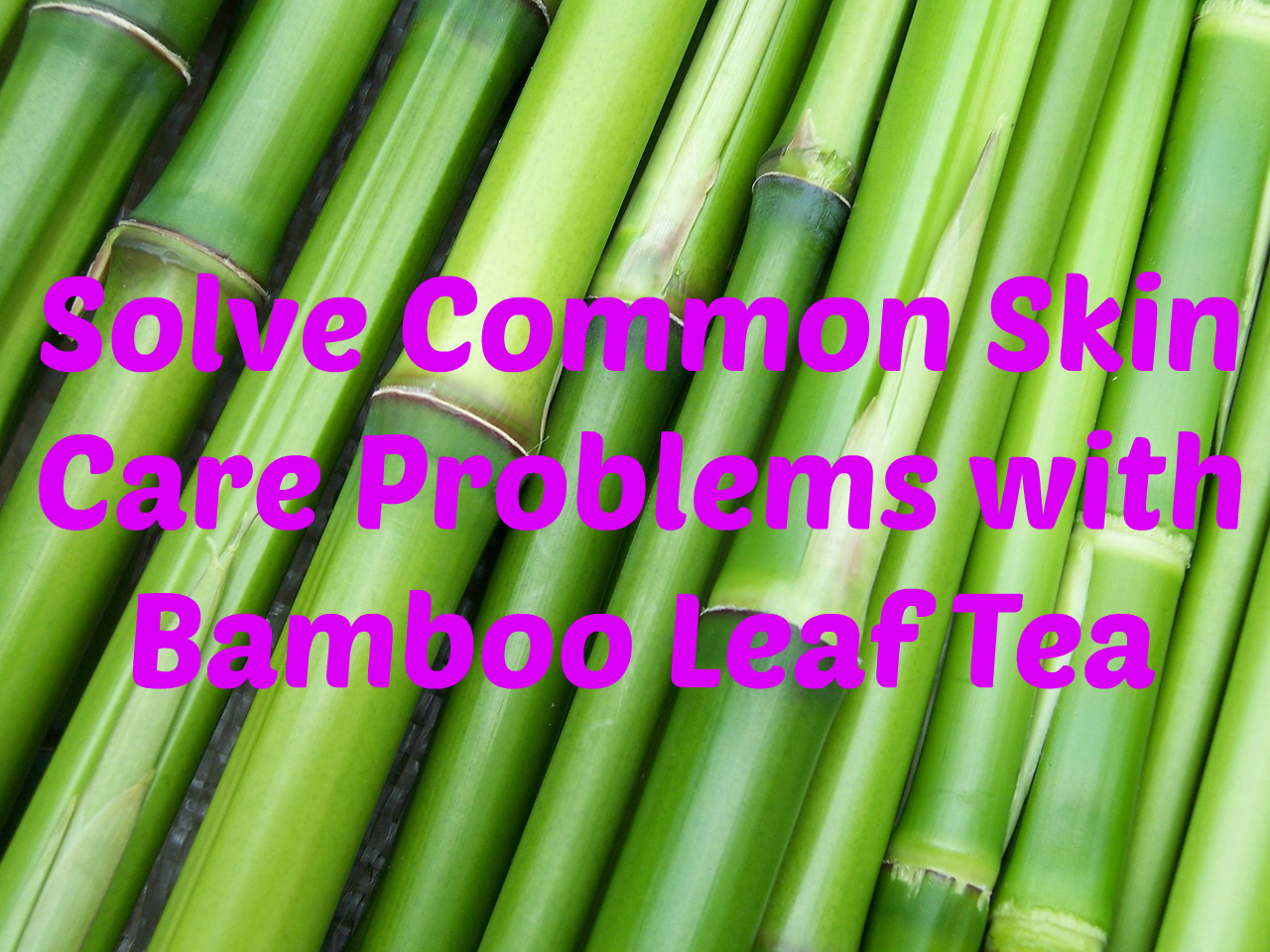 skin-care-problems-in-dubai-bamboo-leaf-tea