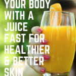 Detox with a juice fast for a healthier and better body