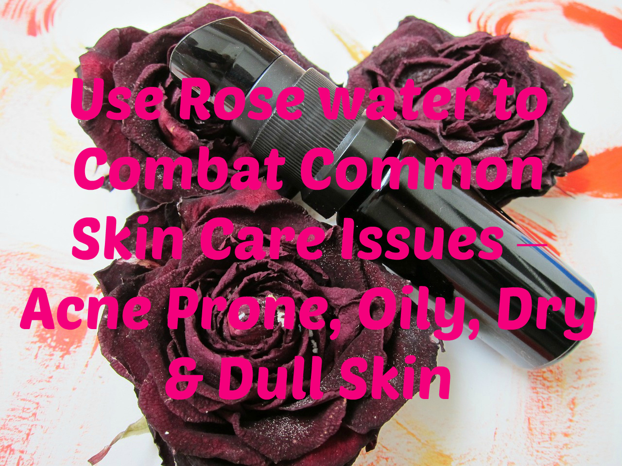 6-reasons-to-include-rosewater-in-your-skincare-regimen