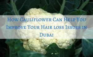 How-Cauliflower-Can-Help-You-Improve-Your-Hair-loss-Issues-Dubai