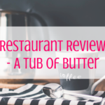 Restaurant Review - A Tub of Butter