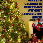 5 Ways to Celebrate Christmas Without Leaving the House
